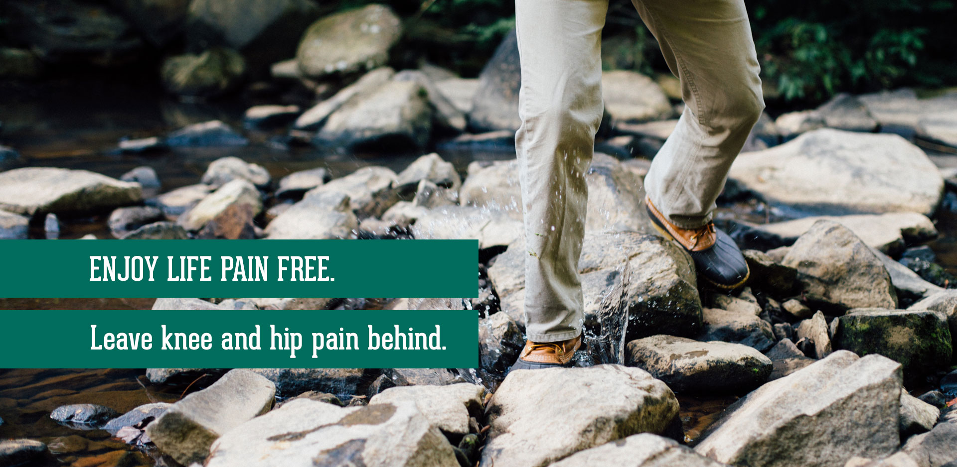 Man walking in water, banner says to enjoy life pain free with out knee of hip pain.